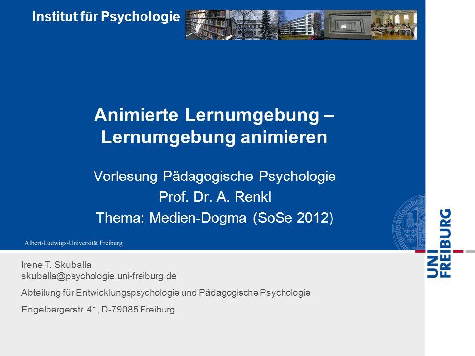Institut für Psychologie Animierte Lernumgebung – Lernumgebung animieren Vorlesung Pädagogische Psychologie Prof. Dr. A. Renkl Thema: Medien-Dogma (So