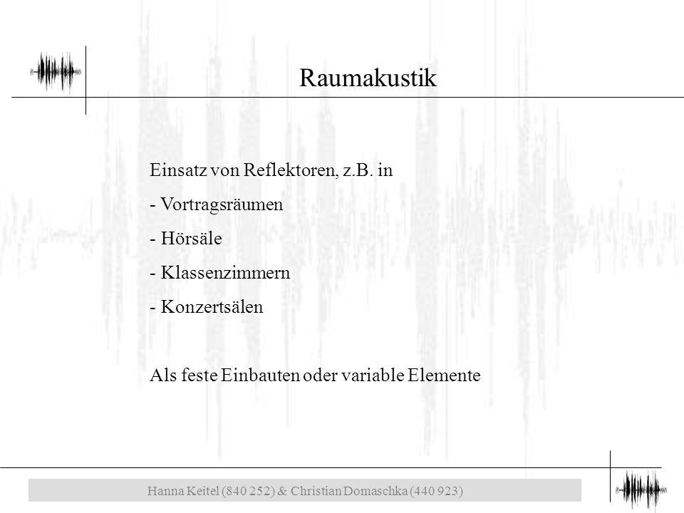Hanna Keitel (840 252) & Christian Domaschka (440 923) Raumakustik Einsatz von Reflektoren, z.B.
