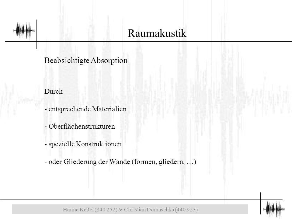 Hanna Keitel (840 252) & Christian Domaschka (440 923) Raumakustik Durch - entsprechende Materialien - Oberflächenstrukturen - spezielle Konstruktionen - oder Gliederung der Wände (formen, gliedern, …) Beabsichtigte Absorption
