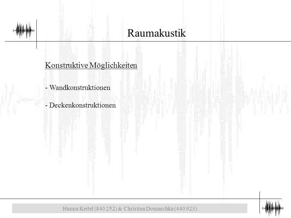 Hanna Keitel (840 252) & Christian Domaschka (440 923) Raumakustik Konstruktive Möglichkeiten - Wandkonstruktionen - Deckenkonstruktionen