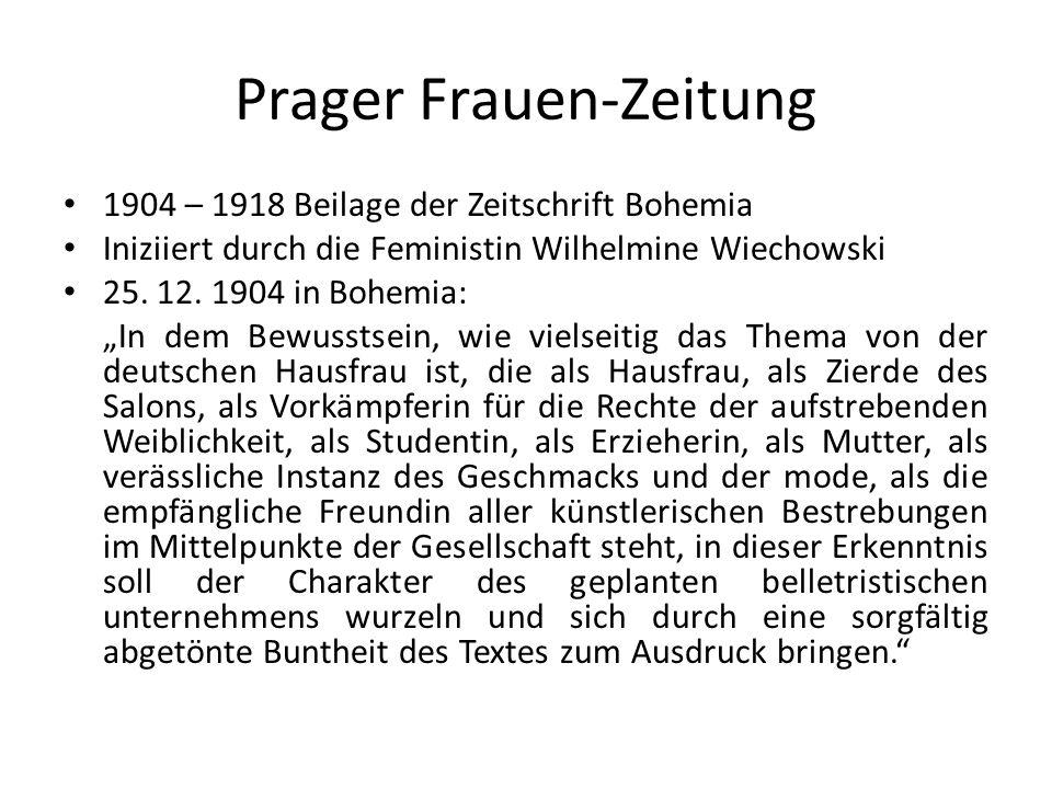 Prager Frauen-Zeitung 1904 – 1918 Beilage der Zeitschrift Bohemia Iniziiert durch die Feministin Wilhelmine Wiechowski 25.