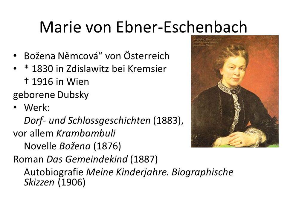Marie von Ebner-Eschenbach Božena Němcová von Österreich * 1830 in Zdislawitz bei Kremsier † 1916 in Wien geborene Dubsky Werk: Dorf- und Schlossgeschichten (1883), vor allem Krambambuli Novelle Božena (1876) Roman Das Gemeindekind (1887) Autobiografie Meine Kinderjahre.