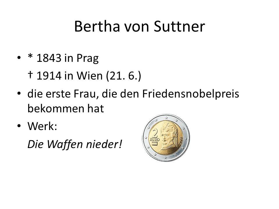 Bertha von Suttner * 1843 in Prag † 1914 in Wien (21.