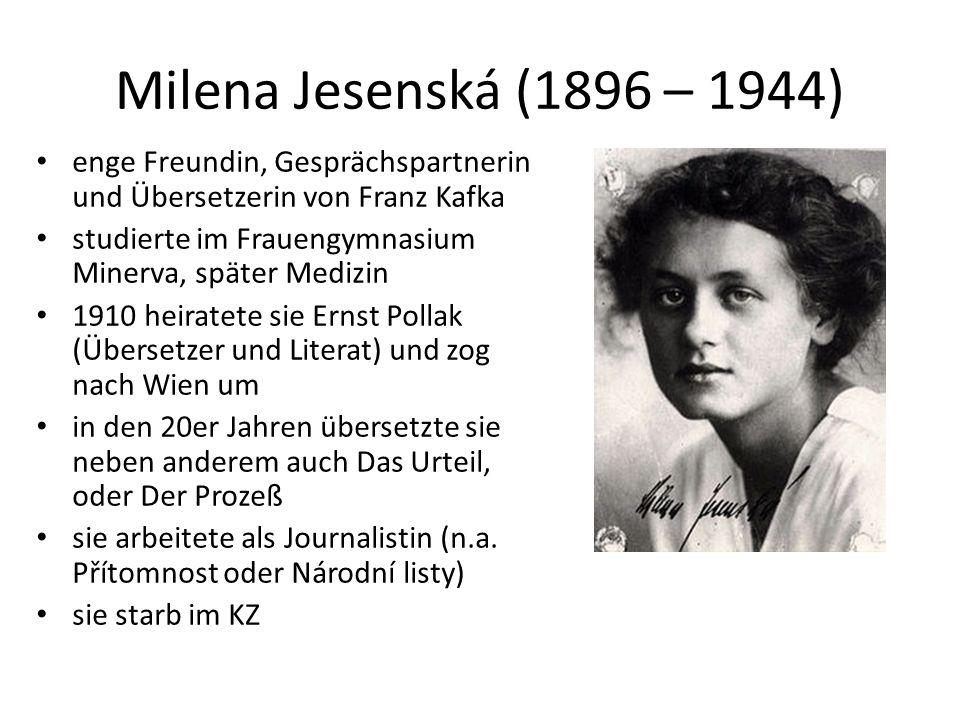 Milena Jesenská (1896 – 1944) enge Freundin, Gesprächspartnerin und Übersetzerin von Franz Kafka studierte im Frauengymnasium Minerva, später Medizin 1910 heiratete sie Ernst Pollak (Übersetzer und Literat) und zog nach Wien um in den 20er Jahren übersetzte sie neben anderem auch Das Urteil, oder Der Prozeß sie arbeitete als Journalistin (n.a.