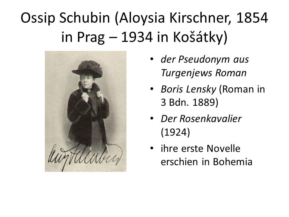 Ossip Schubin (Aloysia Kirschner, 1854 in Prag – 1934 in Košátky) der Pseudonym aus Turgenjews Roman Boris Lensky (Roman in 3 Bdn.