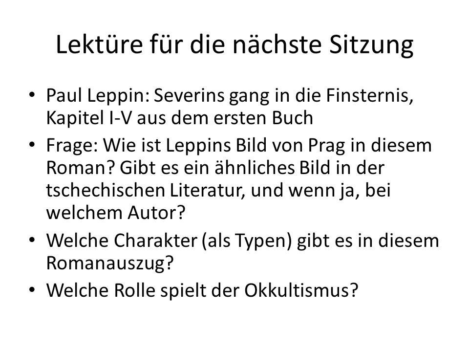 Lektüre für die nächste Sitzung Paul Leppin: Severins gang in die Finsternis, Kapitel I-V aus dem ersten Buch Frage: Wie ist Leppins Bild von Prag in diesem Roman.