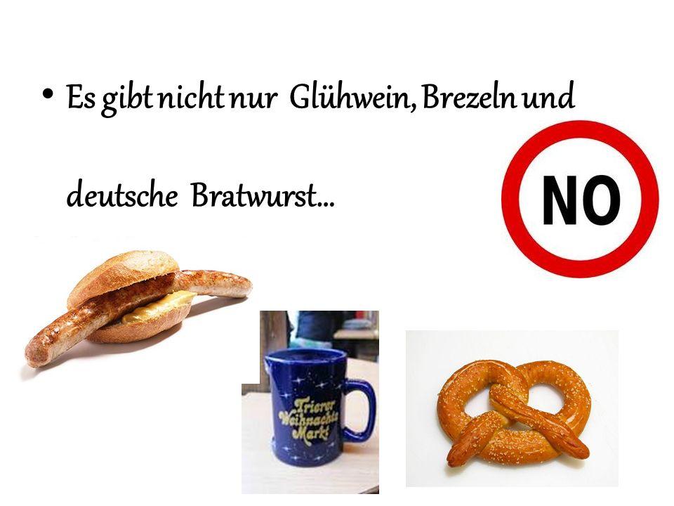 Es gibt nicht nur Glühwein, Brezeln und deutsche Bratwurst…