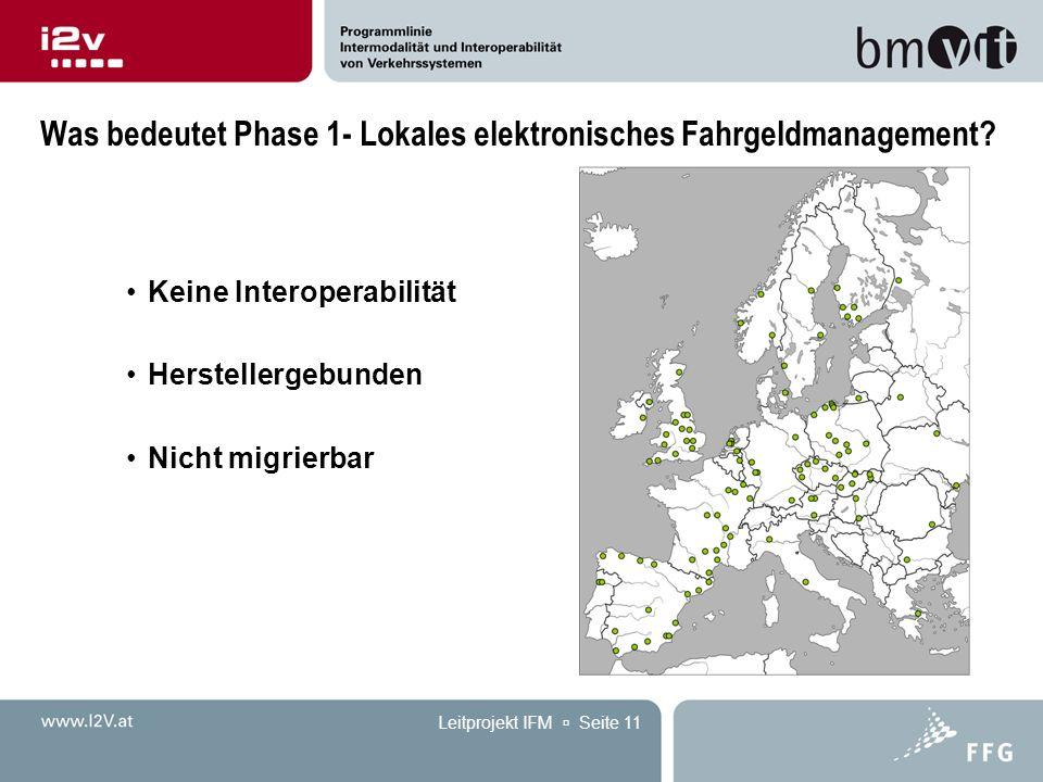 Leitprojekt IFM  Seite 11 Was bedeutet Phase 1- Lokales elektronisches Fahrgeldmanagement? Keine Interoperabilität Herstellergebunden Nicht migrierba