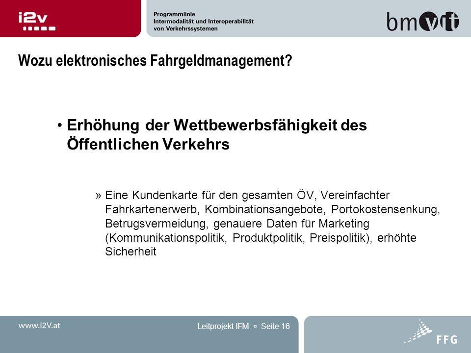 Leitprojekt IFM  Seite 16 Wozu elektronisches Fahrgeldmanagement? Erhöhung der Wettbewerbsfähigkeit des Öffentlichen Verkehrs »Eine Kundenkarte für d