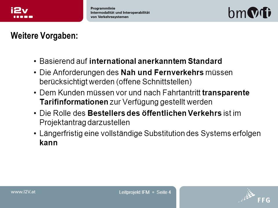 Leitprojekt IFM  Seite 4 Weitere Vorgaben: Basierend auf international anerkanntem Standard Die Anforderungen des Nah und Fernverkehrs müssen berücks
