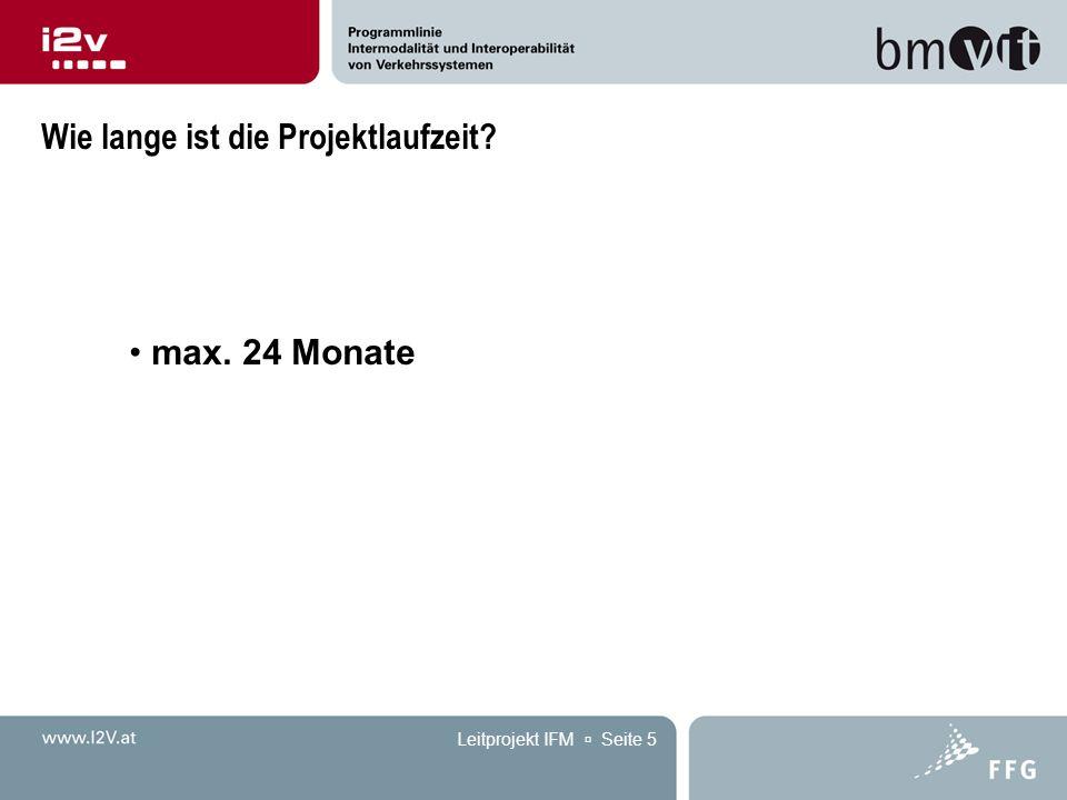 Leitprojekt IFM  Seite 5 Wie lange ist die Projektlaufzeit max. 24 Monate