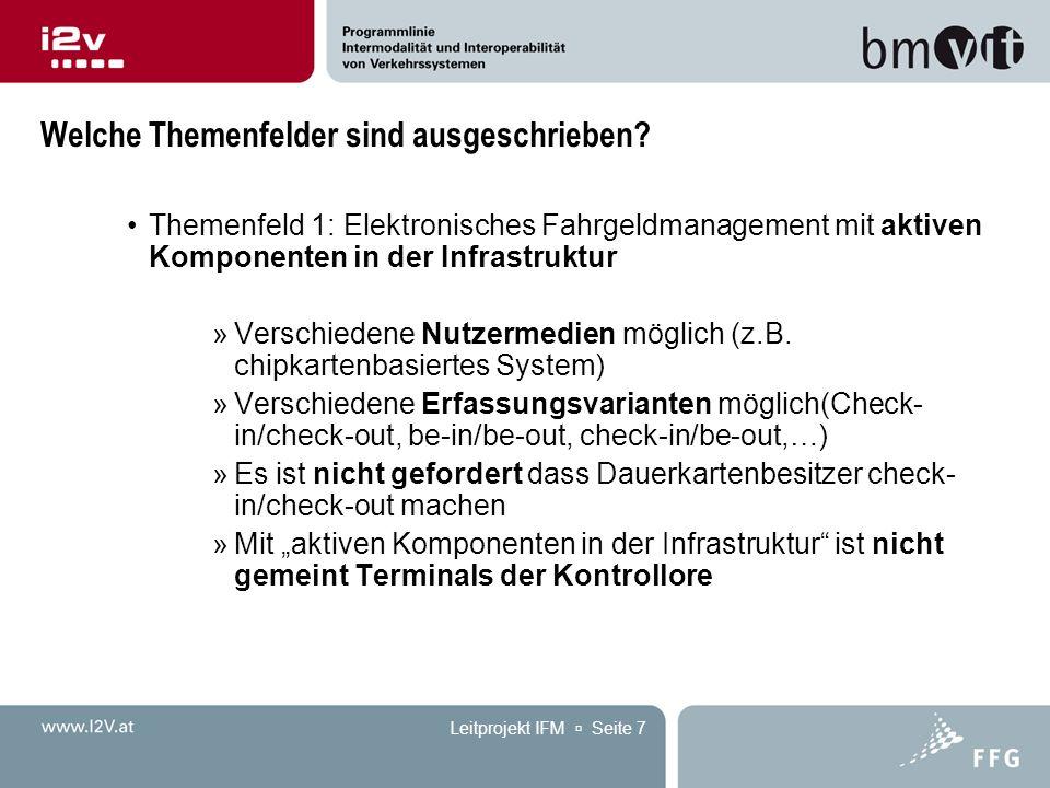 Leitprojekt IFM  Seite 7 Welche Themenfelder sind ausgeschrieben? Themenfeld 1: Elektronisches Fahrgeldmanagement mit aktiven Komponenten in der Infr