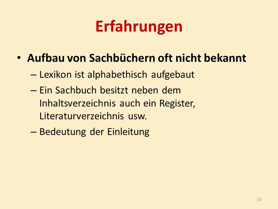 Erfahrungen Aufbau von Sachbüchern oft nicht bekannt – Lexikon ist alphabethisch aufgebaut – Ein Sachbuch besitzt neben dem Inhaltsverzeichnis auch ein Register, Literaturverzeichnis usw.