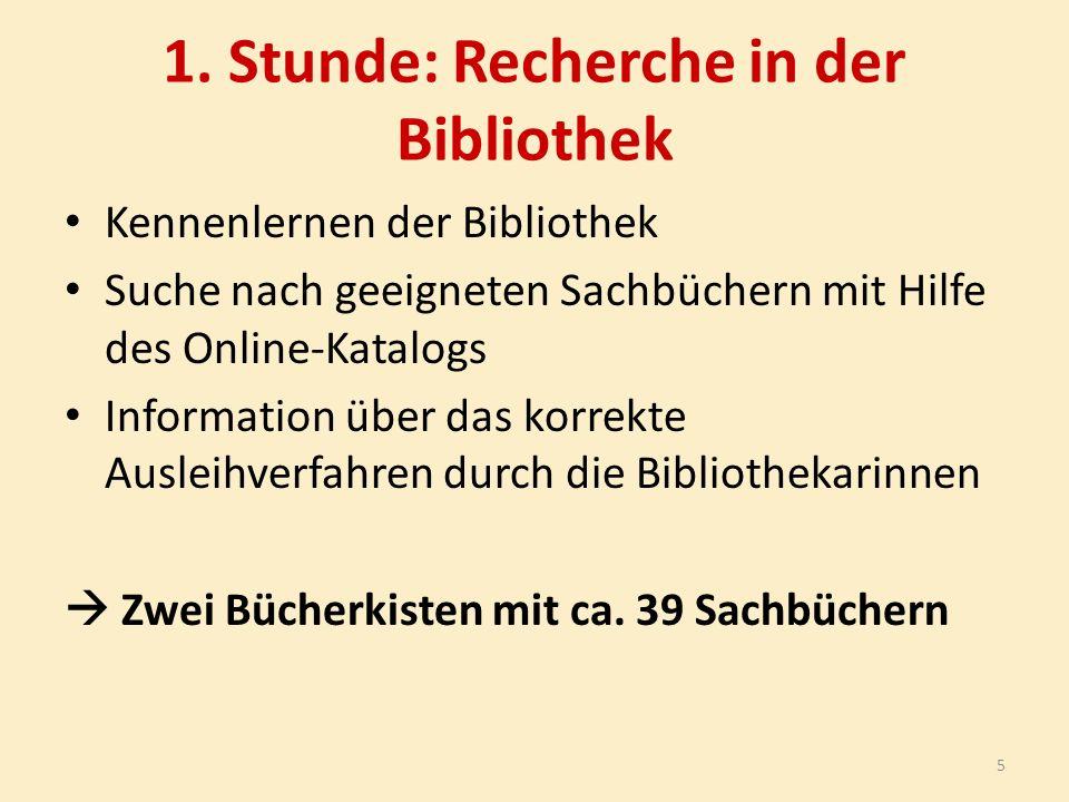 1. Stunde: Recherche in der Bibliothek Kennenlernen der Bibliothek Suche nach geeigneten Sachbüchern mit Hilfe des Online-Katalogs Information über da