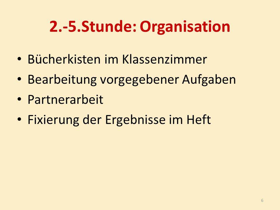 2.-5.Stunde: Organisation Bücherkisten im Klassenzimmer Bearbeitung vorgegebener Aufgaben Partnerarbeit Fixierung der Ergebnisse im Heft 6
