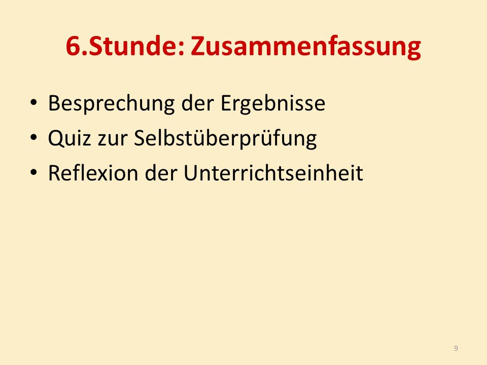 6.Stunde: Zusammenfassung Besprechung der Ergebnisse Quiz zur Selbstüberprüfung Reflexion der Unterrichtseinheit 9