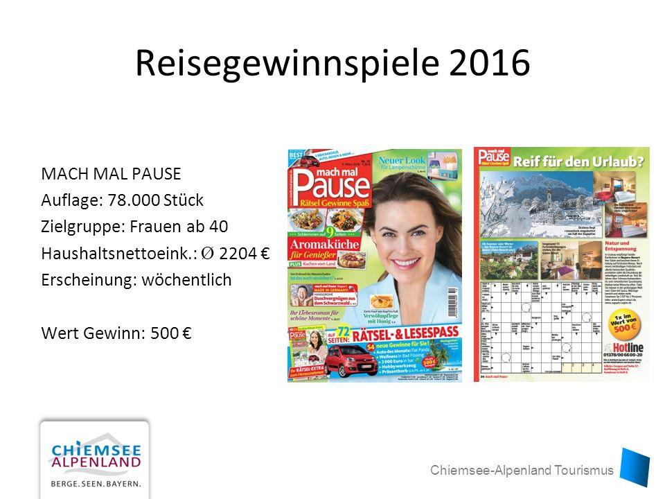 Chiemsee-Alpenland Tourismus Reisegewinnspiele 2016 MACH MAL PAUSE Auflage: 78.000 Stück Zielgruppe: Frauen ab 40 Haushaltsnettoeink.: Ø 2204 € Erscheinung: wöchentlich Wert Gewinn: 500 €