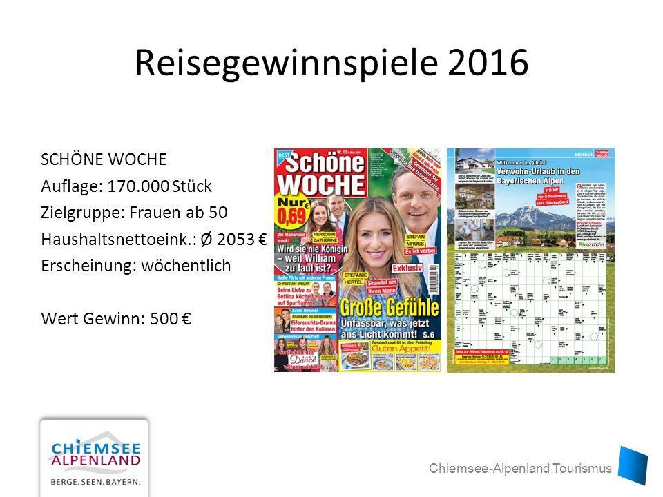 Chiemsee-Alpenland Tourismus Reisegewinnspiele 2016 SCHÖNE WOCHE Auflage: 170.000 Stück Zielgruppe: Frauen ab 50 Haushaltsnettoeink.: Ø 2053 € Erscheinung: wöchentlich Wert Gewinn: 500 €