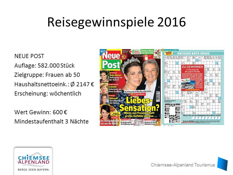 Chiemsee-Alpenland Tourismus Reisegewinnspiele 2016 NEUE POST Auflage: 582.000 Stück Zielgruppe: Frauen ab 50 Haushaltsnettoeink.: Ø 2147 € Erscheinung: wöchentlich Wert Gewinn: 600 € Mindestaufenthalt 3 Nächte