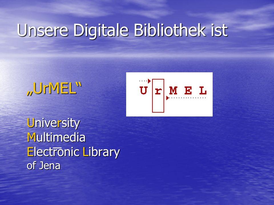 "Unsere Digitale Bibliothek ist ""UrMEL University Multimedia Electronic Library of Jena"