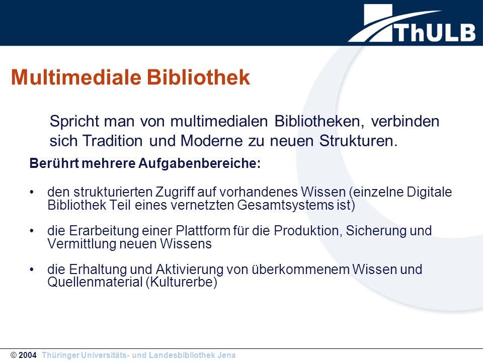 ThULB 2003 Multimediale Bibliothek Berührt mehrere Aufgabenbereiche: den strukturierten Zugriff auf vorhandenes Wissen (einzelne Digitale Bibliothek T