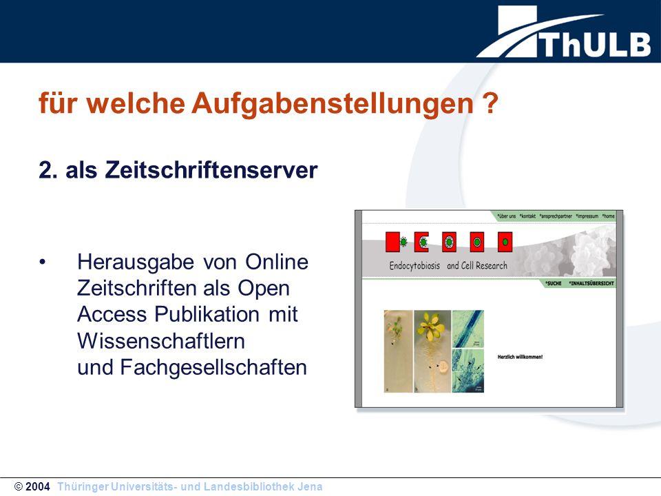 für welche Aufgabenstellungen ? Herausgabe von Online Zeitschriften als Open Access Publikation mit Wissenschaftlern und Fachgesellschaften © 2004 Thü