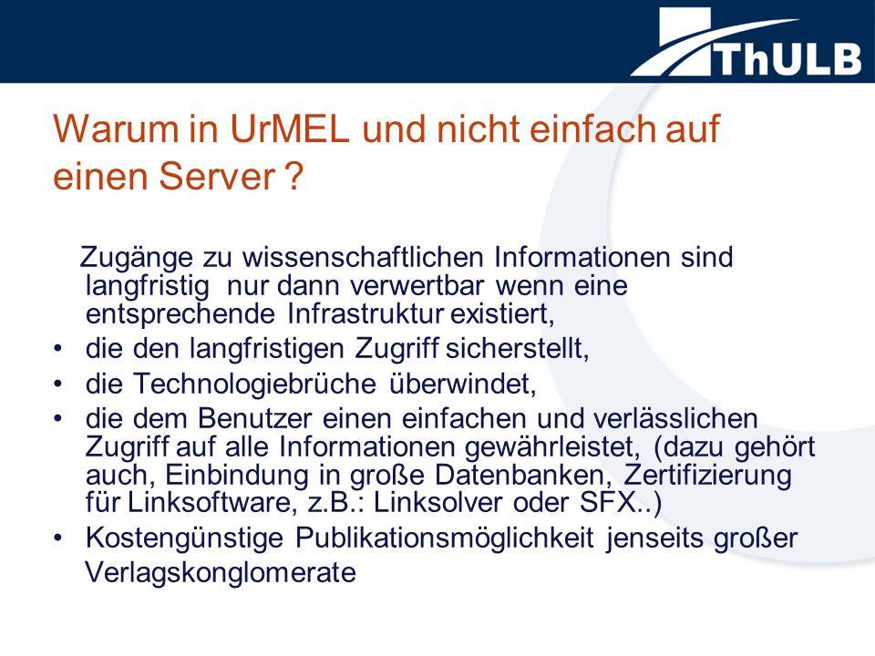 Warum in UrMEL und nicht einfach auf einen Server ? Zugänge zu wissenschaftlichen Informationen sind langfristig nur dann verwertbar wenn eine entspre