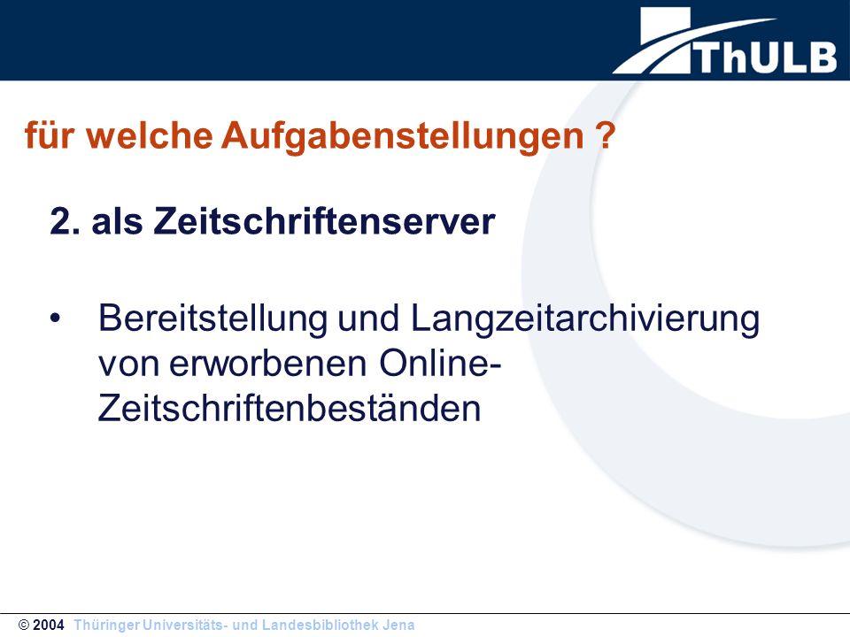 für welche Aufgabenstellungen ? Bereitstellung und Langzeitarchivierung von erworbenen Online- Zeitschriftenbeständen © 2004 Thüringer Universitäts- u