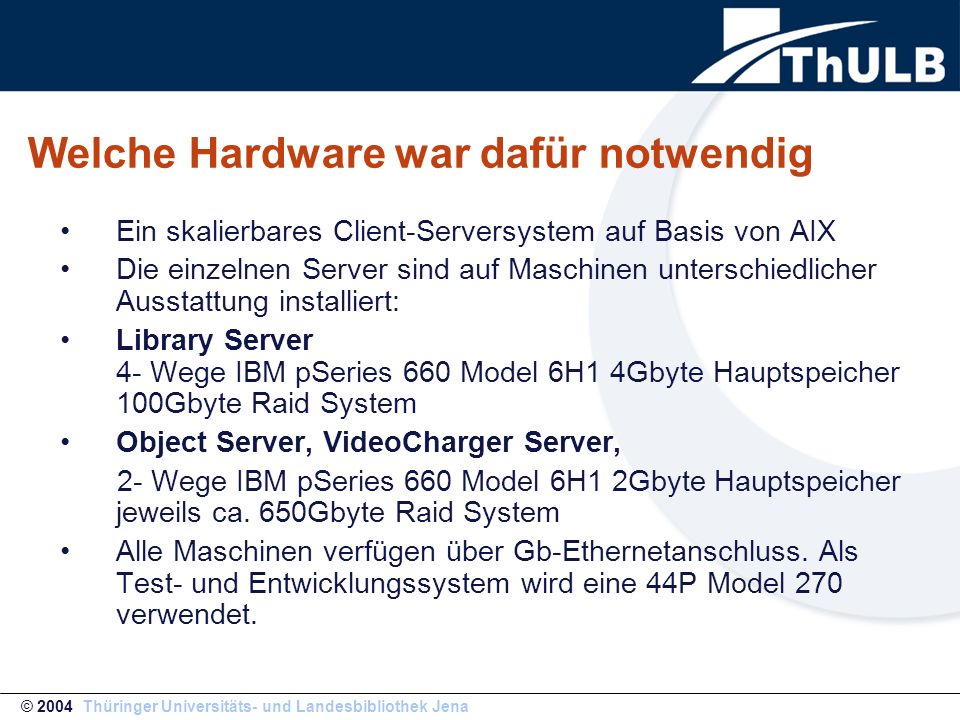 Welche Hardware war dafür notwendig Ein skalierbares Client-Serversystem auf Basis von AIX Die einzelnen Server sind auf Maschinen unterschiedlicher A