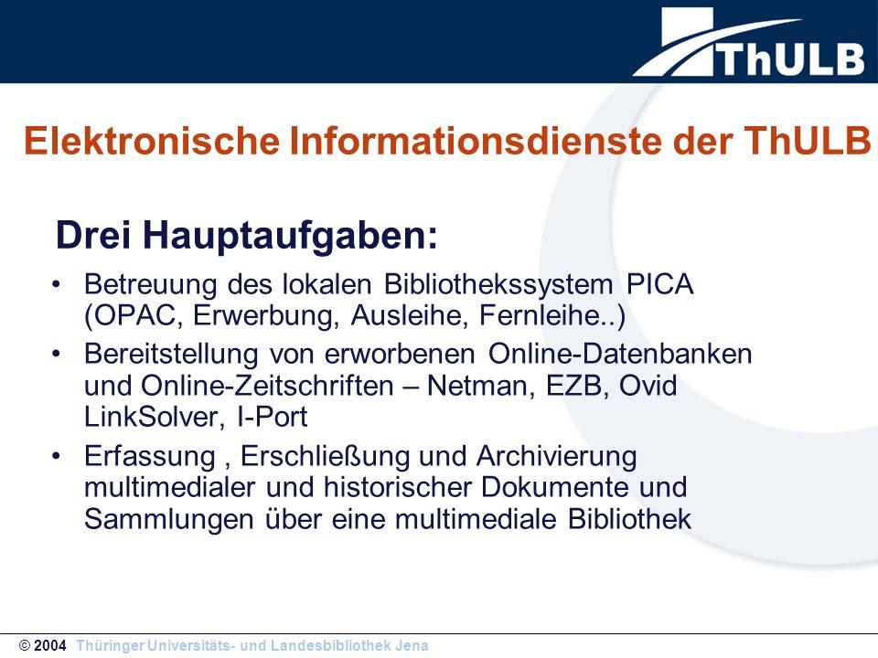 Elektronische Informationsdienste der ThULB Drei Hauptaufgaben: Betreuung des lokalen Bibliothekssystem PICA (OPAC, Erwerbung, Ausleihe, Fernleihe..)