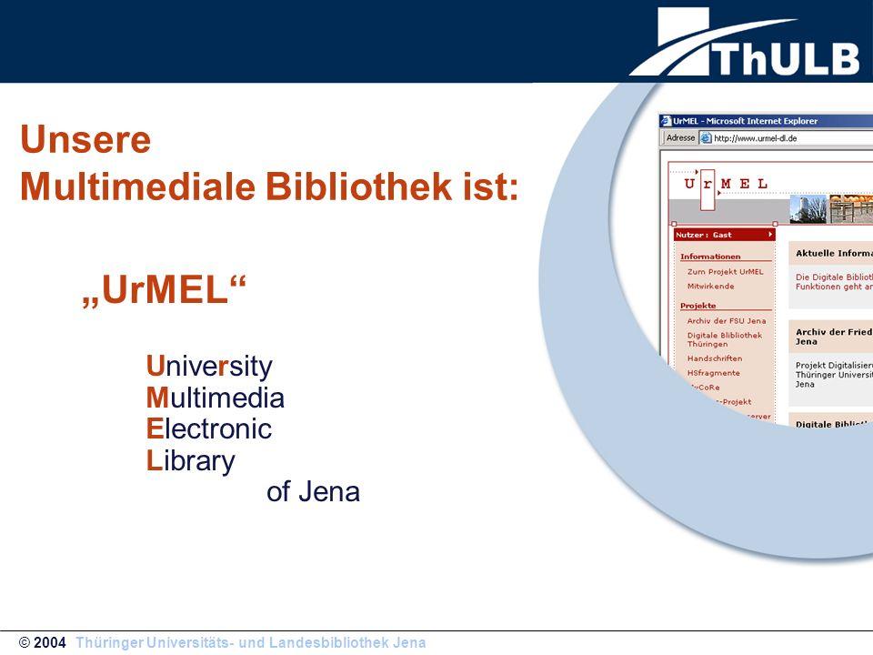 """""""UrMEL"""" University Multimedia Electronic Library of Jena Unsere Multimediale Bibliothek ist: © 2004 Thüringer Universitäts- und Landesbibliothek Jena"""