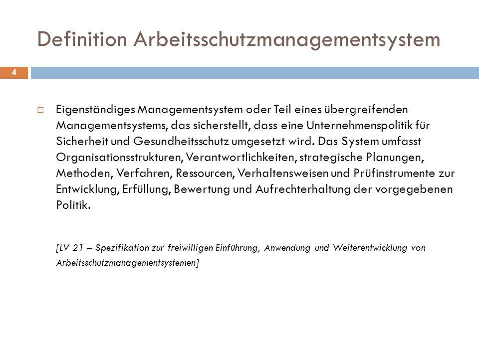 Definition Arbeitsschutzmanagementsystem 4  Eigenständiges Managementsystem oder Teil eines übergreifenden Managementsystems, das sicherstellt, dass