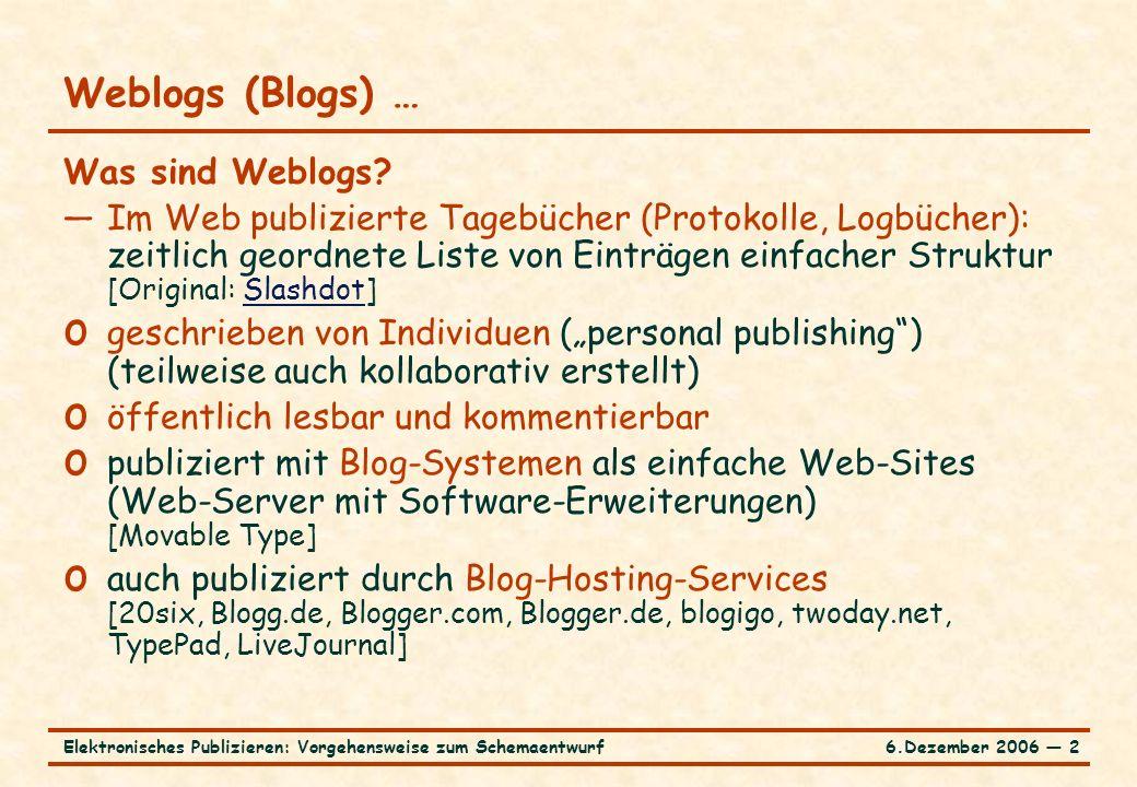 6.Dezember 2006 ― 2Elektronisches Publizieren: Vorgehensweise zum Schemaentwurf Weblogs (Blogs) … Was sind Weblogs.