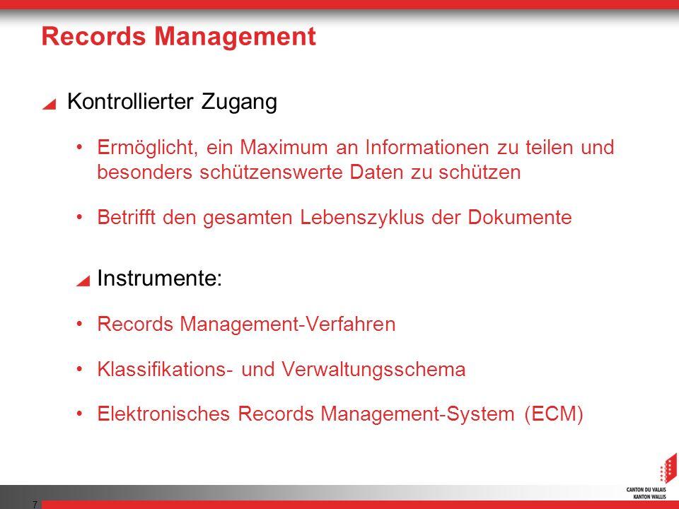 Records Management Kontrollierter Zugang Ermöglicht, ein Maximum an Informationen zu teilen und besonders schützenswerte Daten zu schützen Betrifft den gesamten Lebenszyklus der Dokumente Instrumente: Records Management-Verfahren Klassifikations- und Verwaltungsschema Elektronisches Records Management-System (ECM) 7