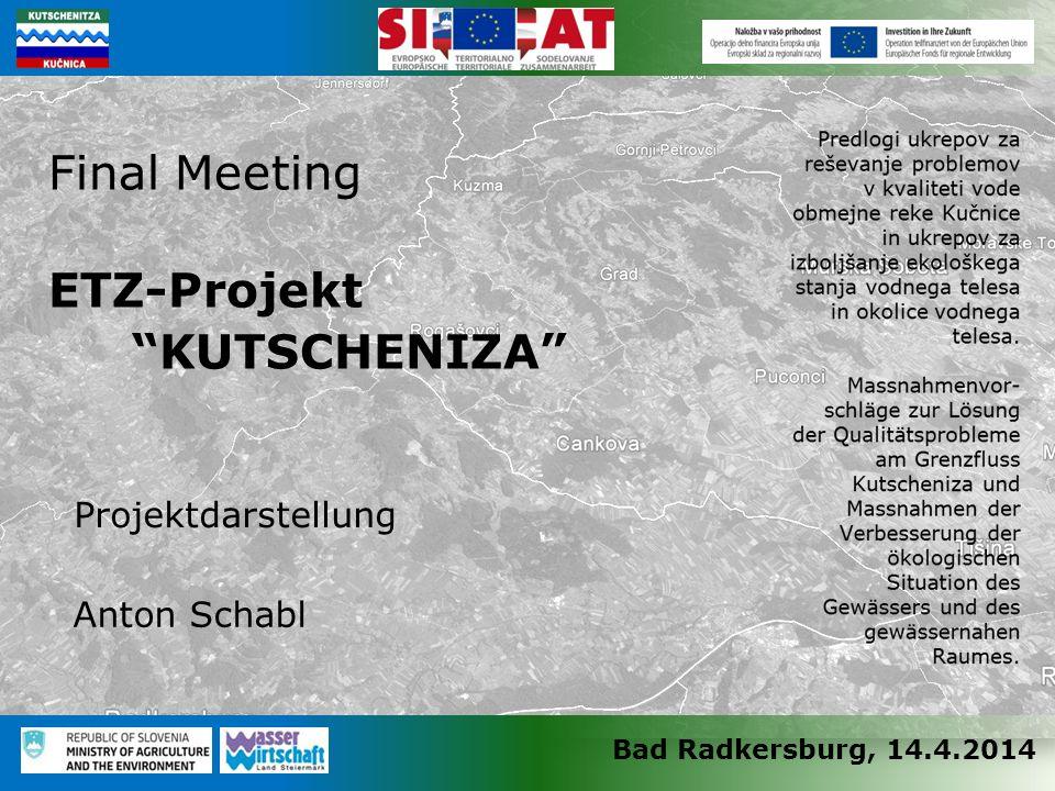 Bad Radkersburg, 14.4.2014 Final Meeting ETZ-Projekt KUTSCHENIZA Projektdarstellung Anton Schabl