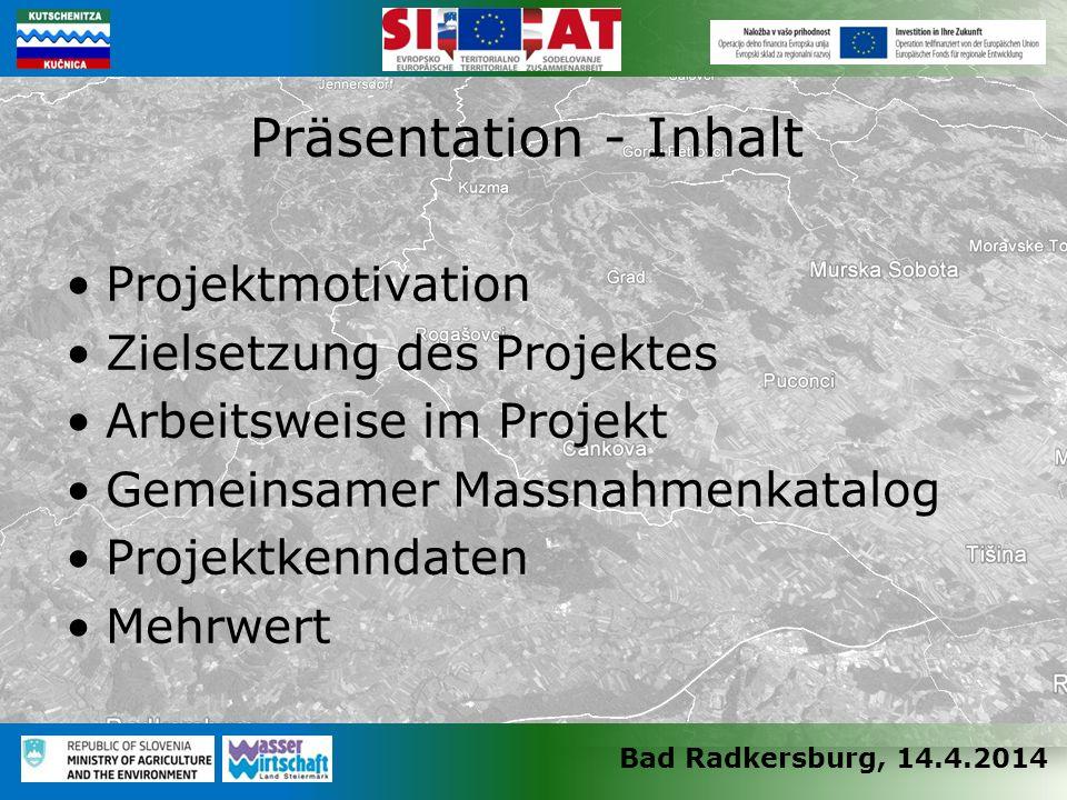 Bad Radkersburg, 14.4.2014 Projektmotivation Zielsetzung des Projektes Arbeitsweise im Projekt Gemeinsamer Massnahmenkatalog Projektkenndaten Mehrwert Präsentation - Inhalt