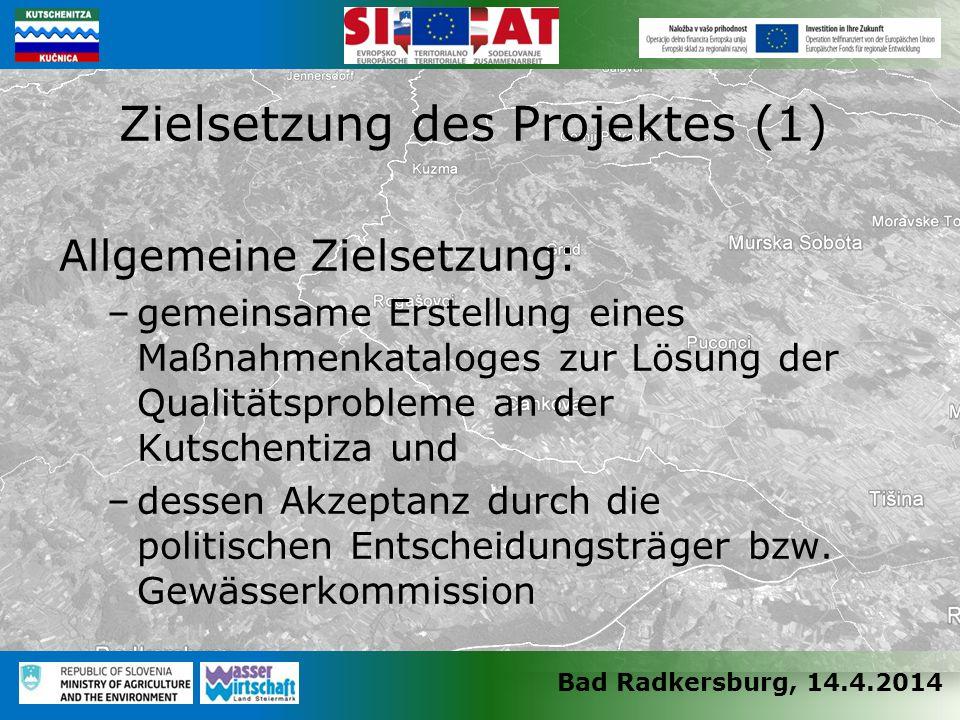 Bad Radkersburg, 14.4.2014 Allgemeine Zielsetzung: –gemeinsame Erstellung eines Maßnahmenkataloges zur Lösung der Qualitätsprobleme an der Kutschentiza und –dessen Akzeptanz durch die politischen Entscheidungsträger bzw.