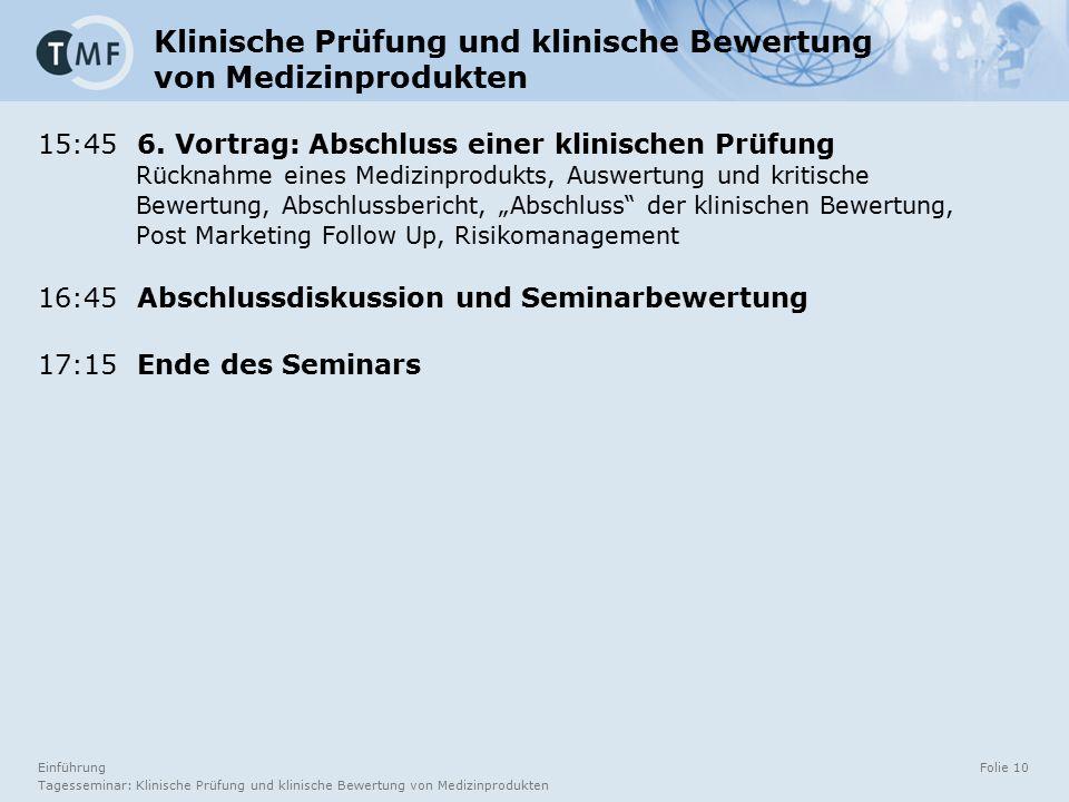 Einführung Tagesseminar: Klinische Prüfung und klinische Bewertung von Medizinprodukten Folie 10 15:45 6. Vortrag: Abschluss einer klinischen Prüfung