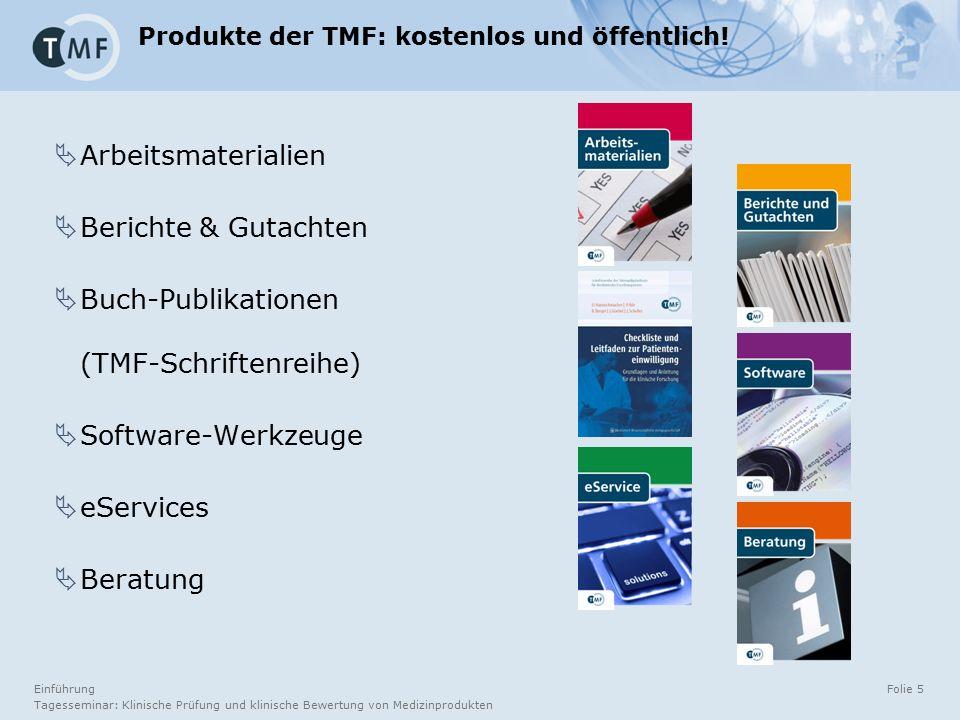 Einführung Tagesseminar: Klinische Prüfung und klinische Bewertung von Medizinprodukten Folie 5 Produkte der TMF: kostenlos und öffentlich.