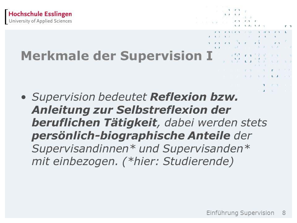Einführung Supervision 8 Merkmale der Supervision I Supervision bedeutet Reflexion bzw.
