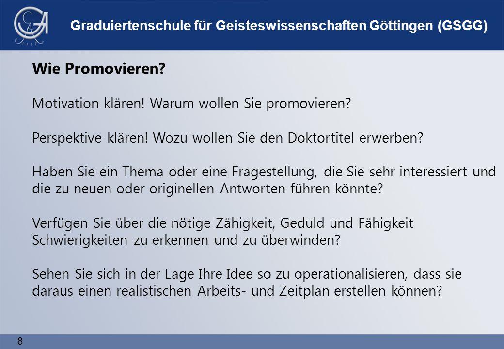8 8 Graduiertenschule für Geisteswissenschaften Göttingen (GSGG) Wie Promovieren.