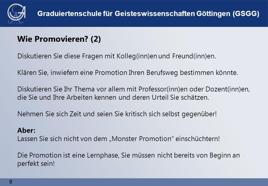 9 9 Graduiertenschule für Geisteswissenschaften Göttingen (GSGG) Wie Promovieren.