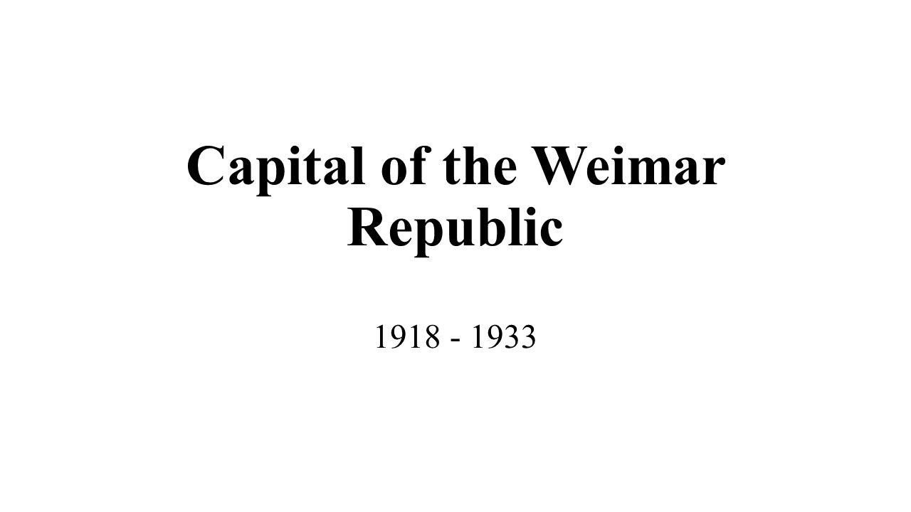 Capital of the Weimar Republic 1918 - 1933