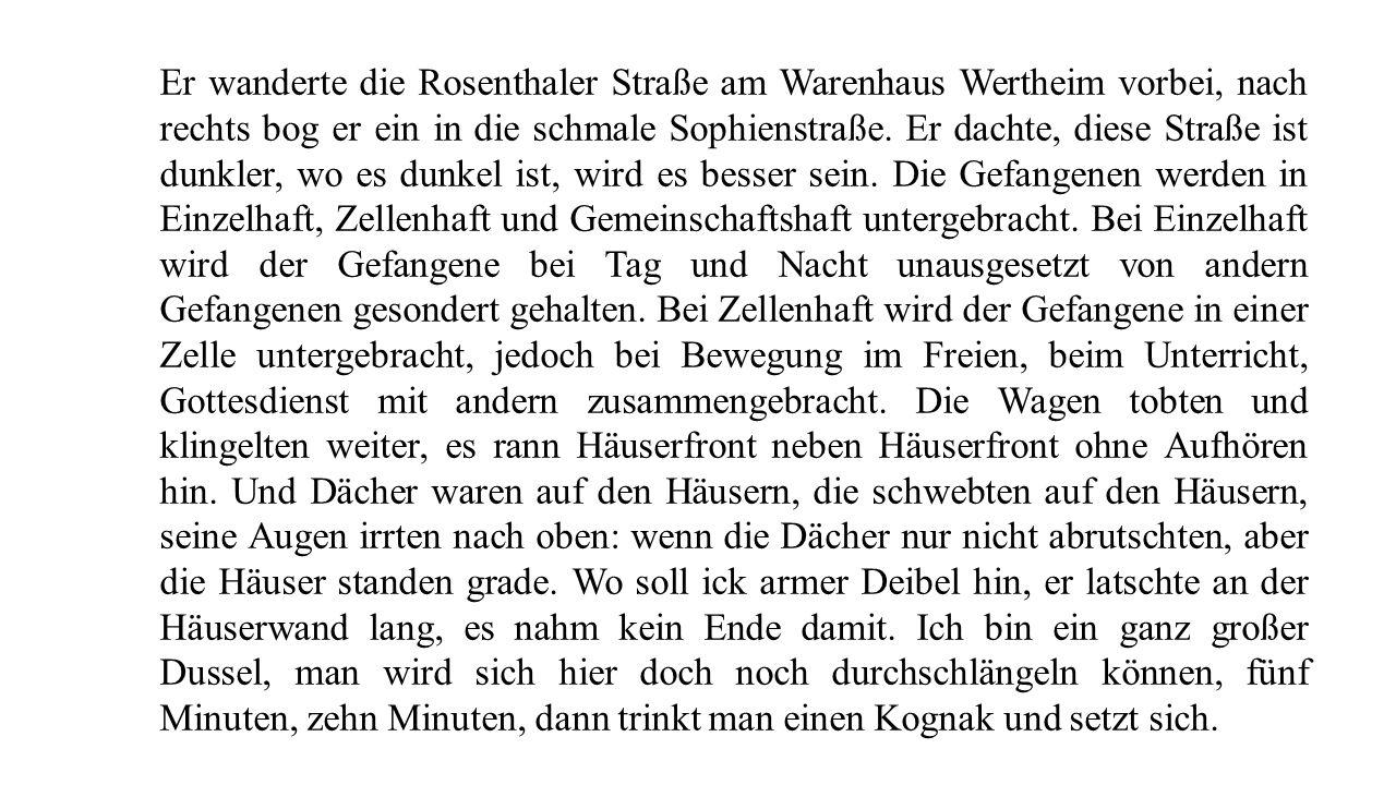 Er wanderte die Rosenthaler Straße am Warenhaus Wertheim vorbei, nach rechts bog er ein in die schmale Sophienstraße.