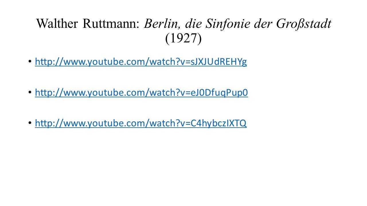 Walther Ruttmann: Berlin, die Sinfonie der Großstadt (1927) http://www.youtube.com/watch v=sJXJUdREHYg http://www.youtube.com/watch v=eJ0DfuqPup0 http://www.youtube.com/watch v=C4hybczIXTQ