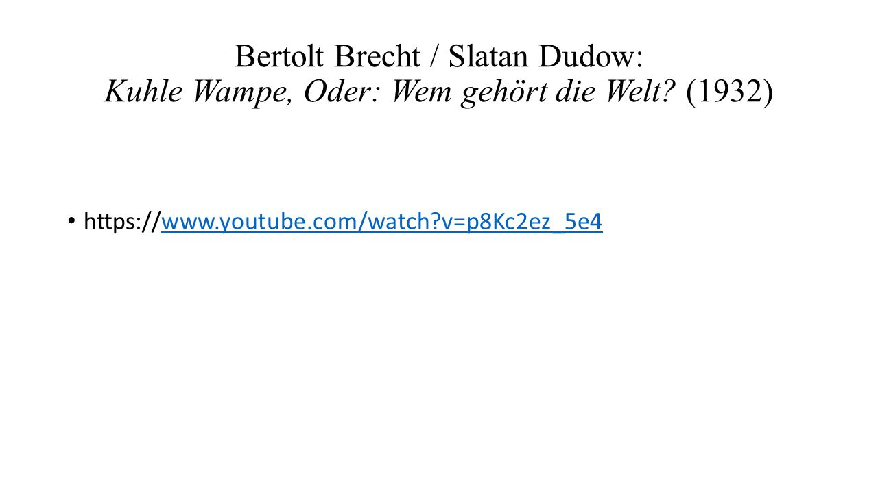 Bertolt Brecht / Slatan Dudow: Kuhle Wampe, Oder: Wem gehört die Welt? (1932) https://www.youtube.com/watch?v=p8Kc2ez_5e4www.youtube.com/watch?v=p8Kc2