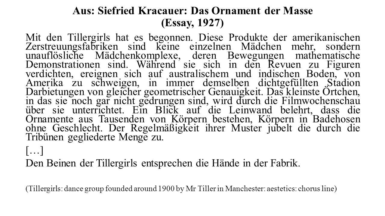 Aus: Siefried Kracauer: Das Ornament der Masse (Essay, 1927) Mit den Tillergirls hat es begonnen.