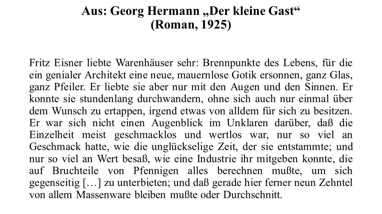 """Aus: Georg Hermann """"Der kleine Gast (Roman, 1925) Fritz Eisner liebte Warenhäuser sehr: Brennpunkte des Lebens, für die ein genialer Architekt eine neue, mauernlose Gotik ersonnen, ganz Glas, ganz Pfeiler."""