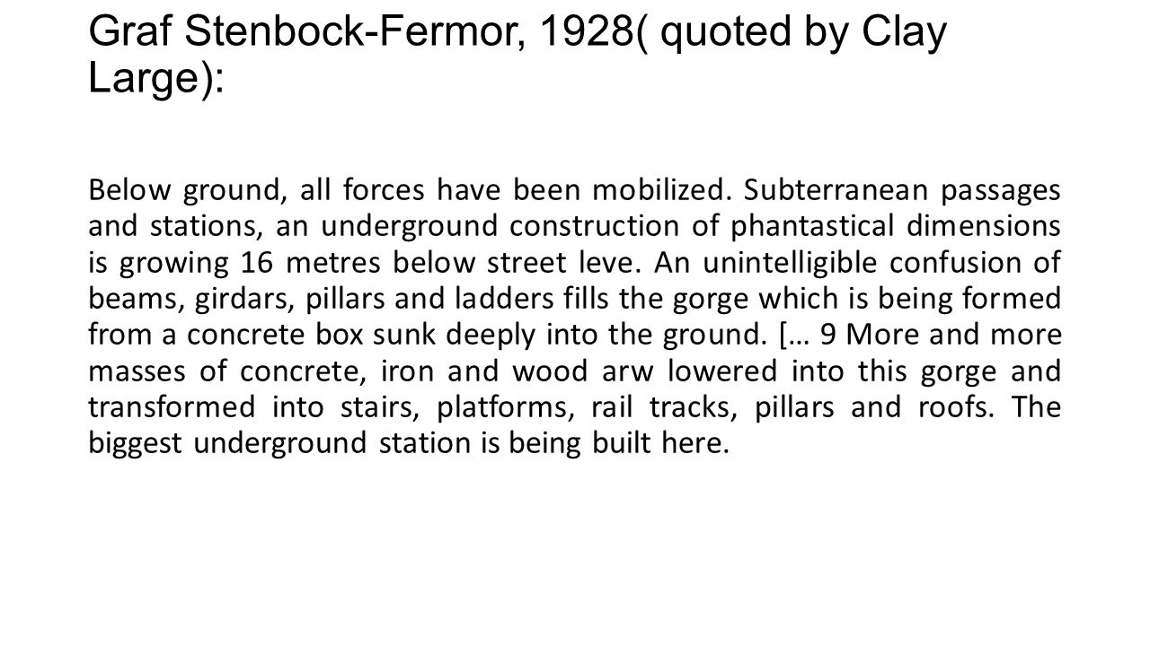 Graf Stenbock-Fermor, 1928( quoted by Clay Large): Below ground, all forces have been mobilized. Subterranean passages and stations, an underground co