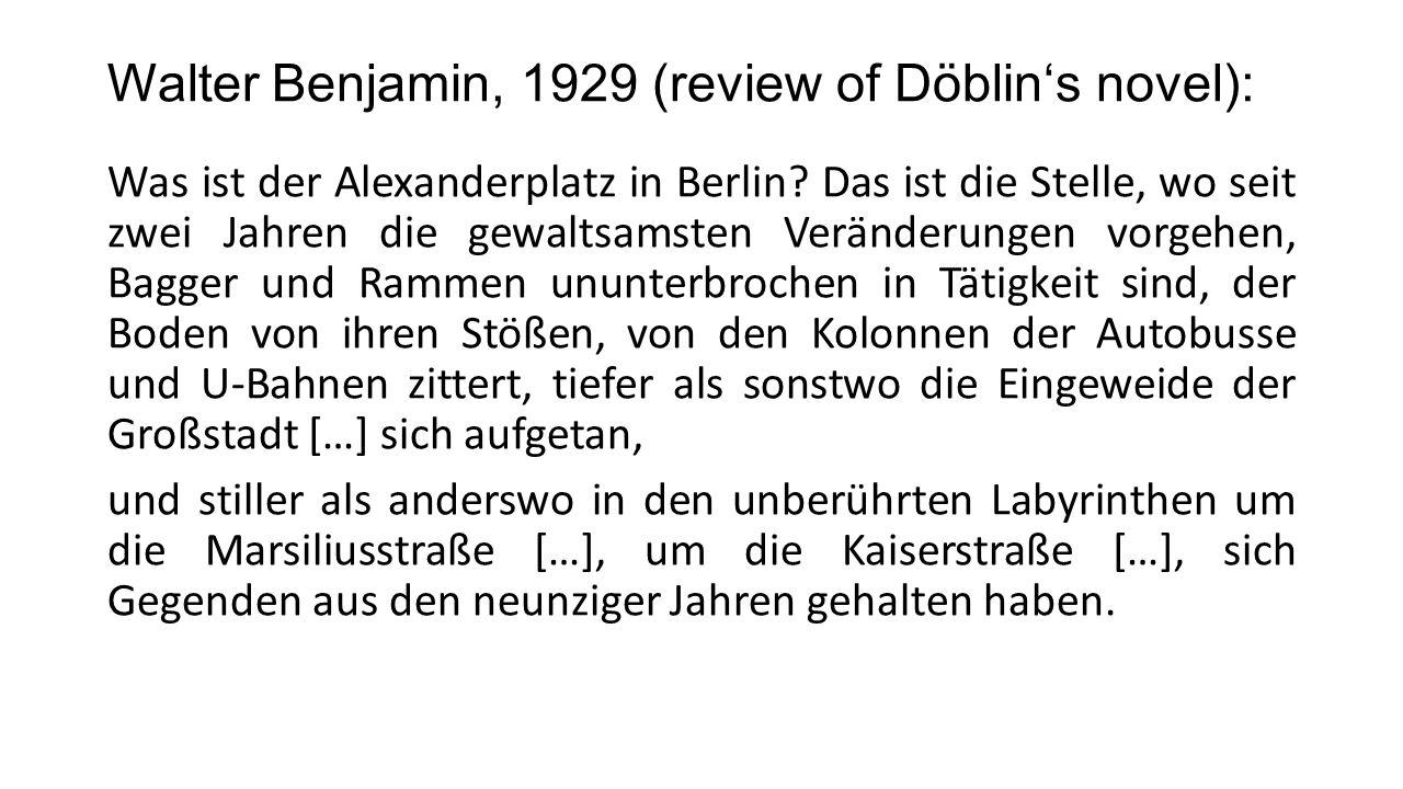 Walter Benjamin, 1929 (review of Döblin's novel): Was ist der Alexanderplatz in Berlin.